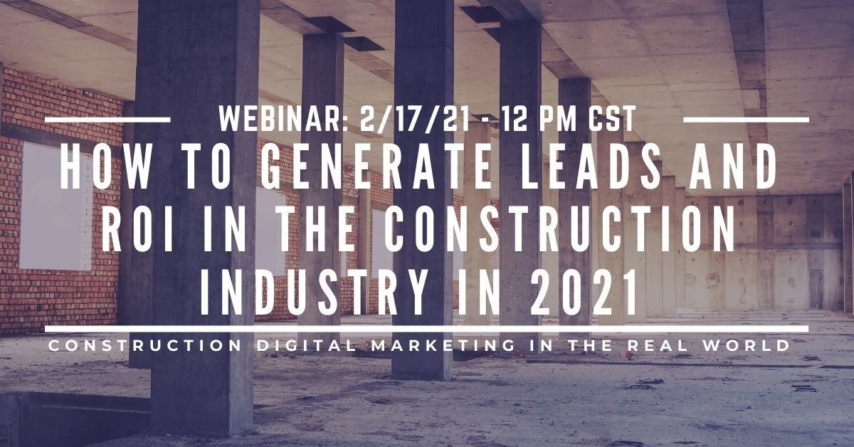How to Generate Leads and ROI in the Construction Industry in 2021 (1)